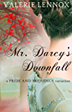 Mr. Darcy's Downfall: a Pride and Prejudice variation