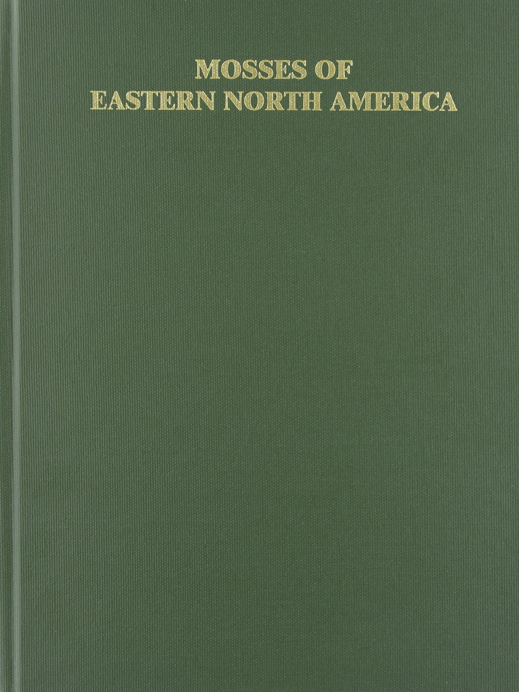 Mosses of Eastern North America (2-Volume Set) Hardcover – Mar 15 1981