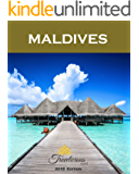 MALDIVES Travel Guide *The most comprehensive guide to Maldivian islands* - 2016 Edition: Travel smarter, happier, save money and maximise your holiday time