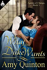 What the Duke Wants (Agents of Change Book 1) Kindle Edition