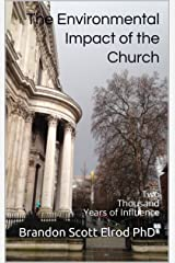The Environmental Impact of the Church: Two Thousand Years of Influence Kindle Edition