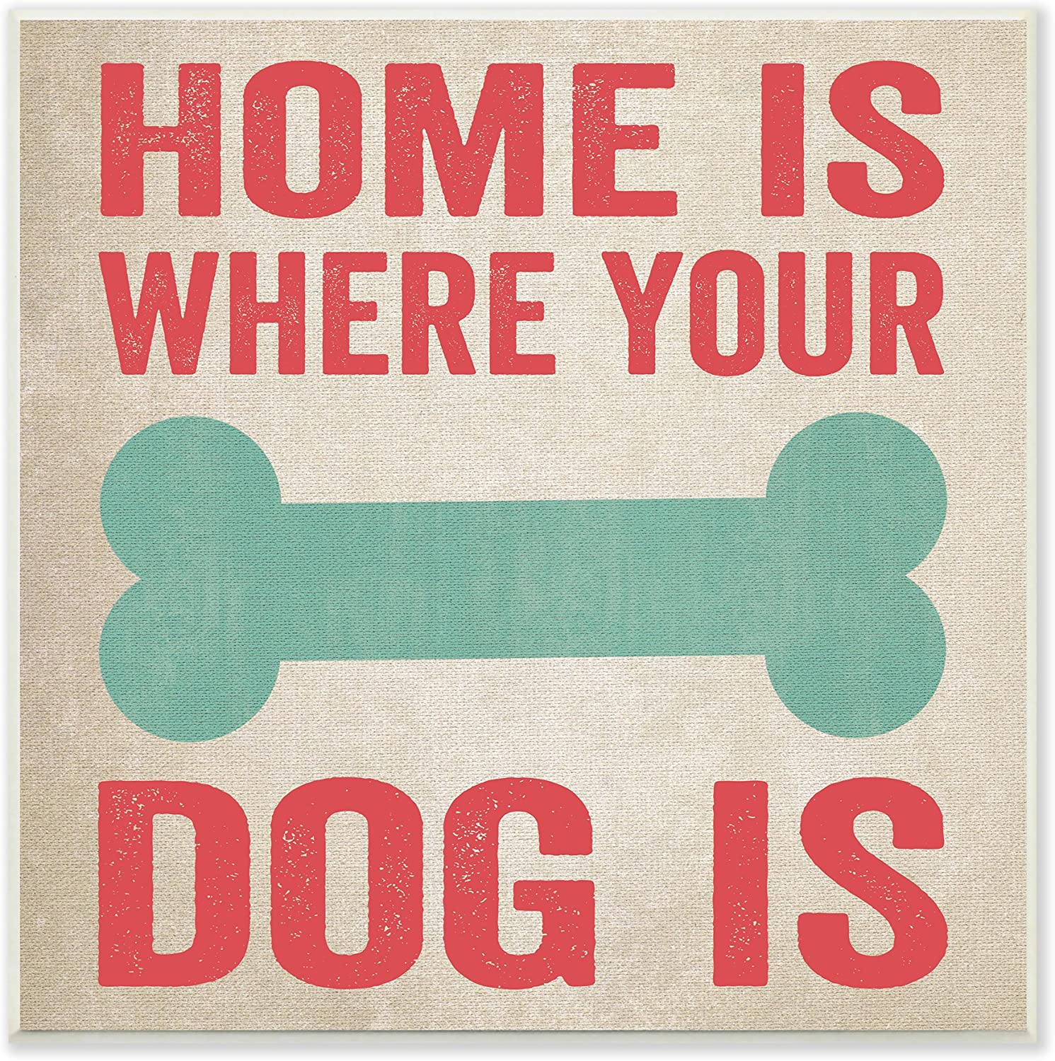 Stupell Home Décor Home Is Where Your Dog Is Big Bone Art Wall Plaque, 12 x 0.5 x 12, Proudly Made in USA