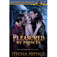 Pleasured by Princes: An Oral Menage Fantasy (Ravished by Royalty Book 3) (English Edition)