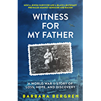 Witness For My Father: A World War II Story Of Loss, Hope, and Discovery (English Edition)