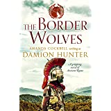 The Border Wolves: A gripping novel of Ancient Rome (The Centurions Book 4)