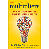 Multipliers: How the Best Leaders Make Everyone Smarter (English Edition)