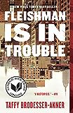 Fleishman Is in Trouble: A Novel