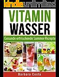 Vitamin Wasser: Gesunde erfrischende Sommer-Rezepte! Detox Diät