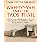 Wah-to-yah, and the Taos Trail: or Prairie travel and scalp dances, with a look at Los Rancheros from Muleback and the   Rocky Mountain Campfire