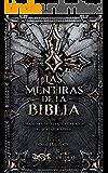 LAS MENTIRAS DE LA BIBLIA: Un Abismo entre la Fe y la Razón (Spanish Edition)