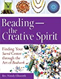 Beading―The Creative Spirit: Finding Your Sacred Center through the Art of Beadwork