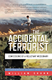 The Accidental Terrorist: Confessions of a Reluctant Missionary