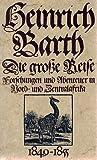 Die große Reise. 1849 - 1855. Forschungen und Abenteuer in Nord- und Zentralafrika.