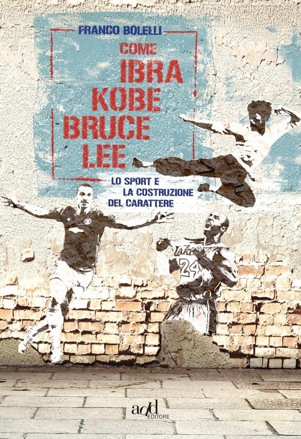 Come Ibra, Kobe, Bruce Lee. Lo sport e la costruzione del carattere Copertina flessibile – 4 apr 2018 Franco Bolelli ADD Editore 8867831895 Saggistica