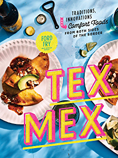 Tex-Mex Cookbook: Traditions, Innovations, and Comfort Foods from Both Sides of