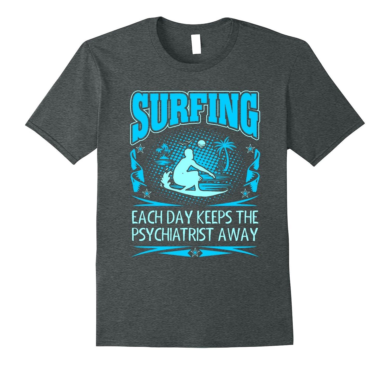 Surfing Each Day Keeps Psychiatrist Away Tshirt-PL