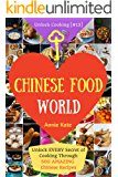 Welcome to Chinese Food World: Unlock EVERY Secret of Cooking Through 500 AMAZING Chinese Recipes (Chinese Cookbook, Chinese Food Made Easy, Healthy Chinese Recipes) (Unlock Cooking, Cookbook [#13])