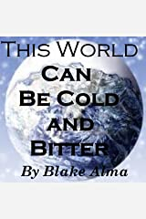 This World Can Be Cold and Bitter: The Story of One's Life That Changed Audible Audiobook
