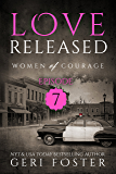 Love Released: Episode Seven (Women of Courage Book 7)