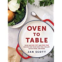 Oven To Table: More Than 100 One-Pan Recipes to Cook, Bake, and Share