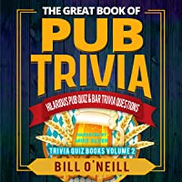 The Great Book of Pub Trivia: Hilarious Pub Quiz & Bar Trivia Questions: Trivia Quiz Books, Volume 2