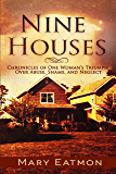 Nine Houses: Chronicles Of One Woman's Triumph Over Abuse, Shame, and Neglect