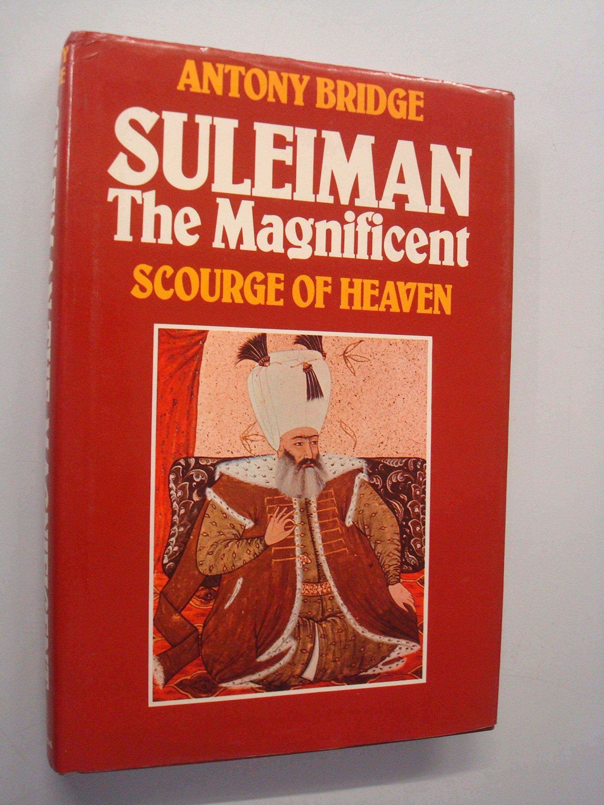 Suleiman the Magnificent: Scourge of Heaven: Amazon.co.uk: Antony Bridge:  9780246116154: Books