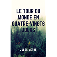 Le Tour du monde en quatre-vingts jours (Annotée et Illustré) (Voyages extraordinaires t. 12) (French Edition)