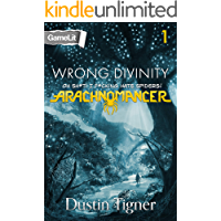 Wrong Divinity: Oh Sh*t! I F*cking Hate Spiders! (Arachnomancer Book 1)