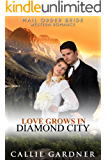 Mail Order Bride: Love Grows in Diamond City: Sweet, Clean, Inspirational Western Historical Romance (Gemstone Brides of the West Book 4)