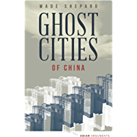 Ghost Cities of China: The Story of Cities without People in the World's Most Populated Country (Asian Arguments)