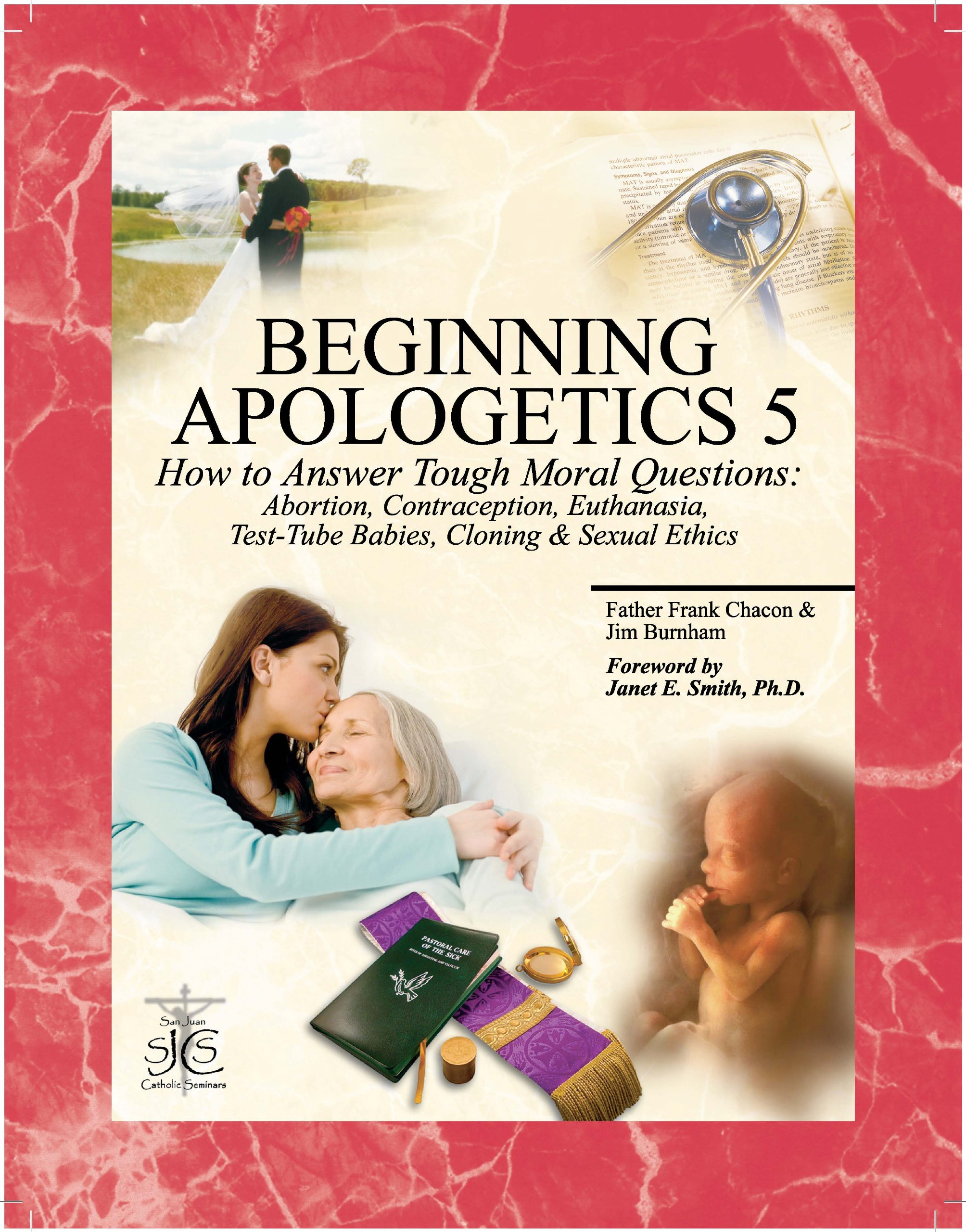 Read Online Beginning Apologetics 5: How to Answer Tough Moral Questions--Abortion, Contraception, Euthanasia, Test-Tube Babies, Cloning, & Sexual Ethics PDF
