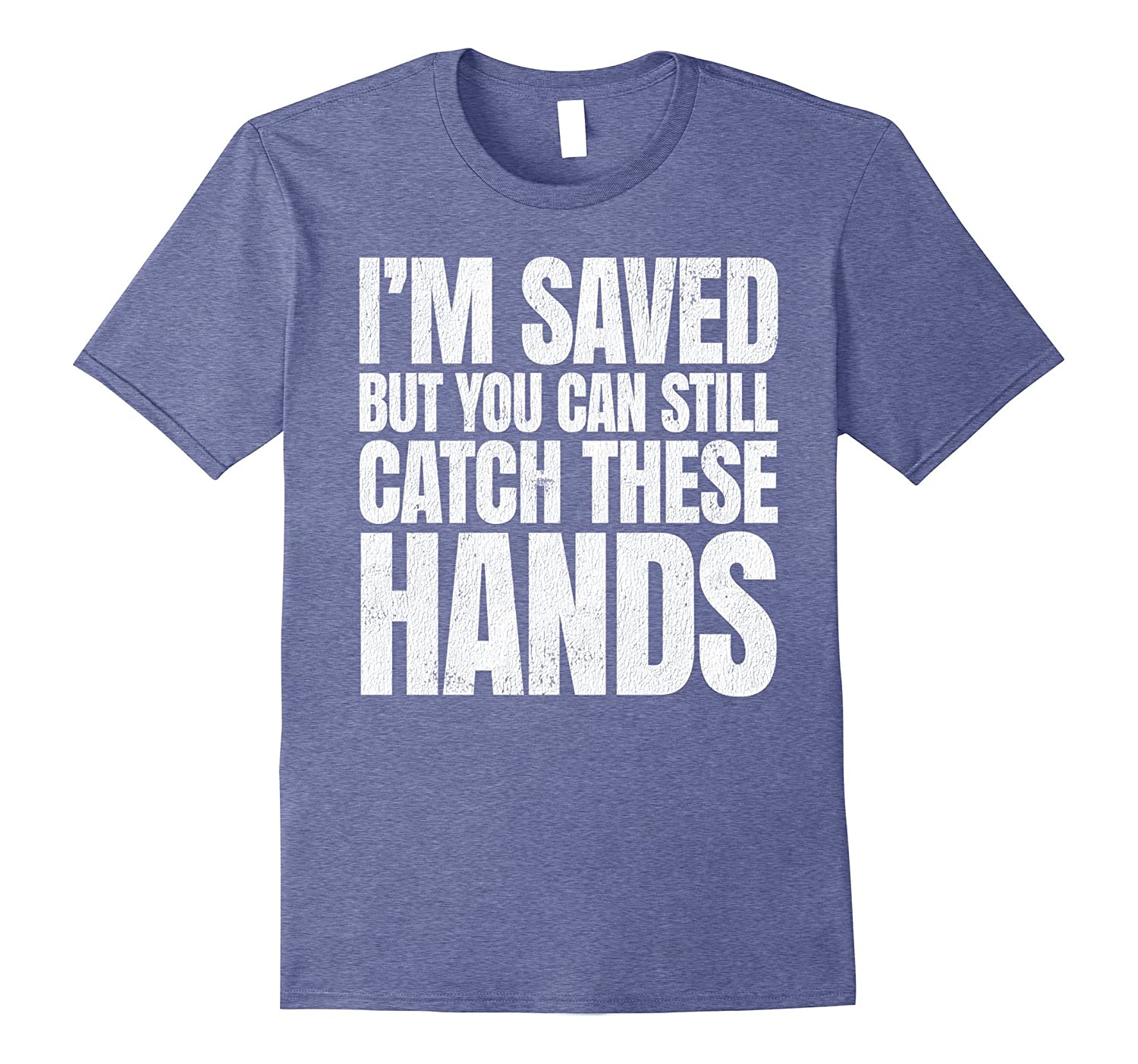 4ee72ca85d482 Im Saved But You Can Still Catch These Hands Funny T-shirt-CD