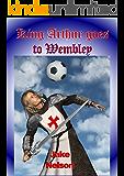 King Arthur Goes To Wembley