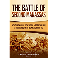 The Battle of Second Manassas: A Captivating Guide to the Second Battle of Bull Run, A Significant Event in the American…