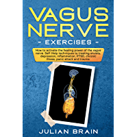 Vagus Nerve Exercises: HOW TO ACTIVATE THE HEALING POWER OF THE VAGUS NERVE. SELF-HELP TECHNIQUES TO TREATING ANXIETY, DEPRESSION, INFLAMMATION, PTSD, ... PANIC ATTACK AND TRAUMA. (English Edition)
