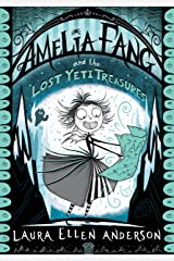 Amelia Fang and the Lost Yeti Treasures Kindle Edition