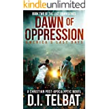 DAWN of OPPRESSION: America's Last Days (Last Dawn Series Book 2)