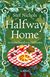 Halfway Home - a novel (Sisterhood of the Halfways Book 2)