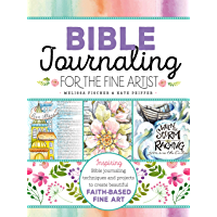 Bible Journaling for the Fine Artist: Inspiring Bible journaling techniques and projects to create beautiful faith-based…