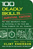 100 Deadly Skills: Survival Edition: The Seal Operative S Guide to Surviving in the Wild and Being Prepared for Any Disaster
