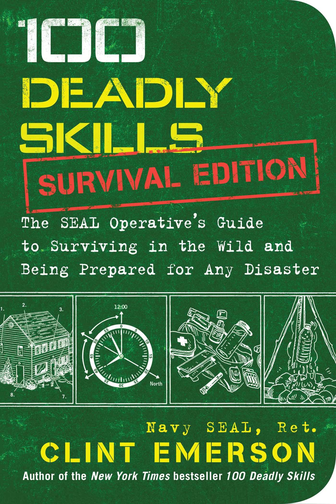 100 Deadly Skills: Survival Edition: The SEAL Operative's Guide to Surviving  in the Wild and Being Prepared for Any Disaster: Clint Emerson:  9781501143908: ...