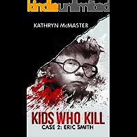 Kids who Kill: Eric Smith: True Crime Press Series 1, Book 2