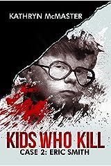 Kids who Kill: Eric Smith: True Crime Press Series 1, Book 2 Kindle Edition