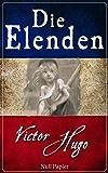 Die Elenden - Les Misérables: Vollständige Überarbeitung der ersten Übersetzung von 1910 (Klassiker bei Null Papier)