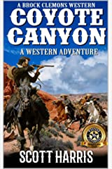 """A Brock Clemons Western: Coyote Canyon: A Western Adventure From The Author of """"Coyote Creek: A Western"""" (The Brock Clemons Tales of the Old West Series Book 3) Kindle Edition"""