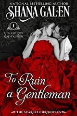 To Ruin a Gentleman (The Scarlet Chronicles Book 1) Kindle Edition