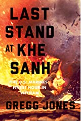 Last Stand at Khe Sanh: The U.S. Marines' Finest Hour in Vietnam Kindle Edition