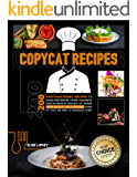 Copycat Recipes : 200 Mouthwatering Recipes to Easily Recreate Your Favorite Restaurants' Dishes at Home with Quality on…