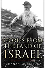 Stories From the Land of Israel (Biographies of Inspirational People in the History of Israel and the Return of the Jewish People to their Land Book 1) Kindle Edition